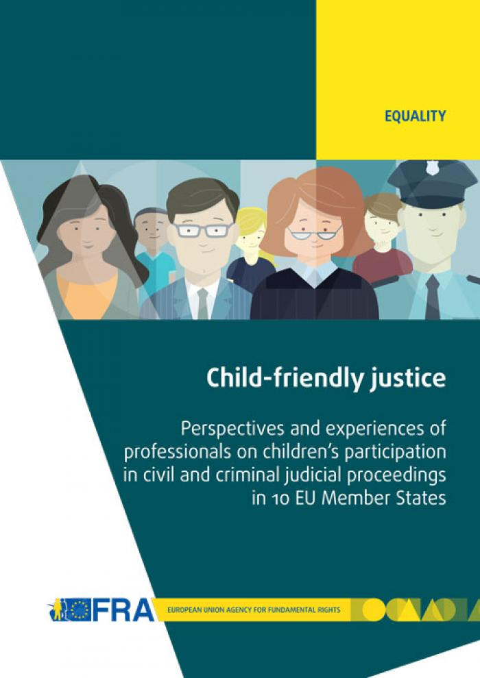 Child-friendly justice – Perspectives and experiences of professionals on children's participation in civil and criminal judicial proceedings in 10 EU Member States