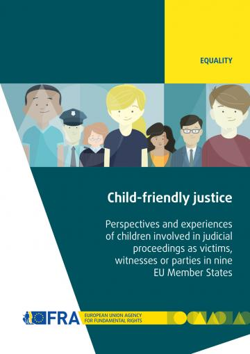 Child-friendly justice - Perspectives and experiences of children involved in judicial proceedings as victims, witnesses or parties in nine EU Member States