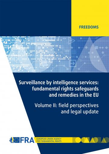 Surveillance by intelligence services: fundamental rights safeguards and remedies in the EU - Volume II: field perspectives and legal update