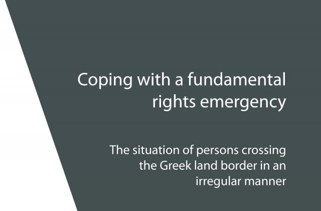 Coping with a fundamental rights emergency - The situation of persons crossing the Greek land border in an irregular manner
