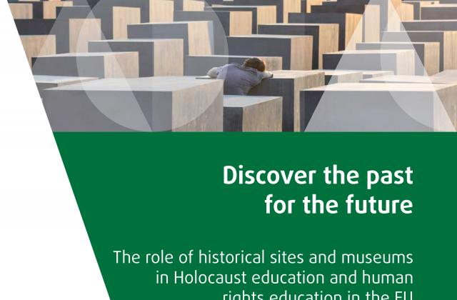Discover the past for the future – The role of historical sites and museums in Holocaust education and human rights education in the EU