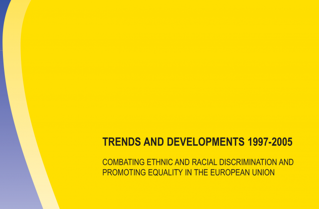 Trends and Developments 1997-2005:  Combating Ethnic and Racial Discrimination and Promoting Equality in the European Union