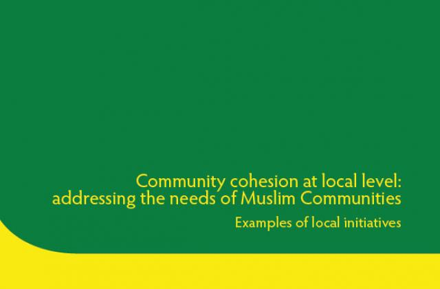 Community Cohesion at local level: Addressing the needs of Muslim Communities