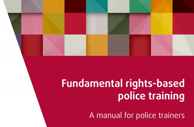 Fundamental rights-based police training – A manual for police trainers