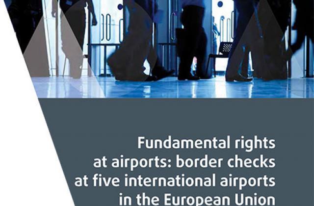 Fundamental rights at airports: border checks at five international airports in the European Union