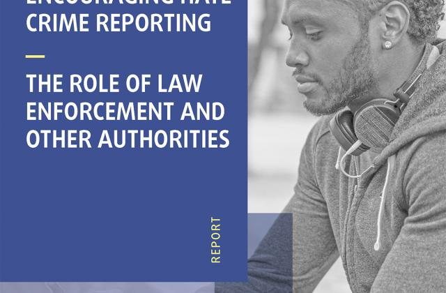 Encouraging hate crime reporting - The role of law enforcement and other authorities