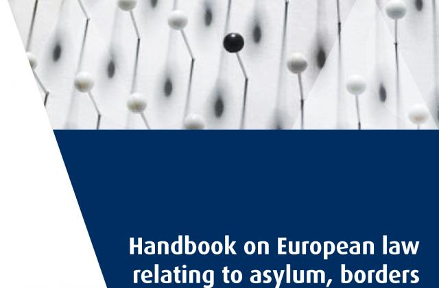 Handbook on European law relating to asylum, borders and immigration