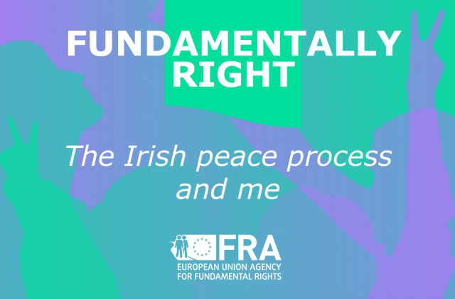 Fundamentally Right podcast: The Irish peace process and me