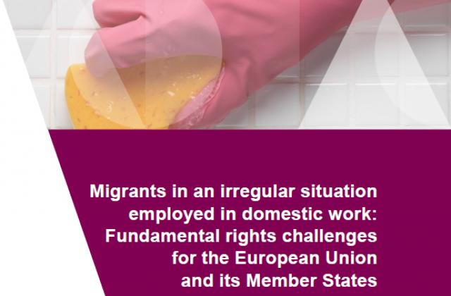 Migrants in an irregular situation employed in domestic work: Fundamental rights challenges for the European Union and its Member States