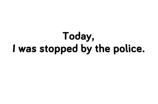 Today I was stopped by the police.
